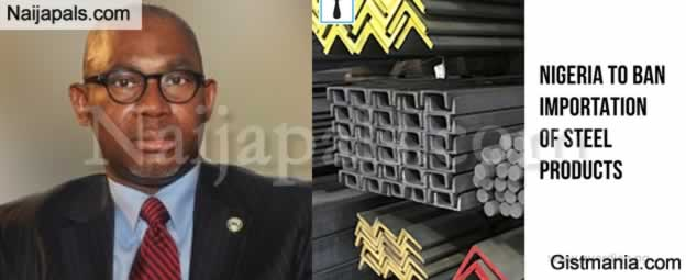 FG To Ban Importation Of Steel Products - Mines & Steel Minister Olamilekan Adegbite Said