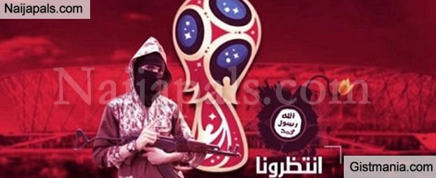 Terrorism Alert! ISIS Threatens To Attack 2018 World Cup In 2018